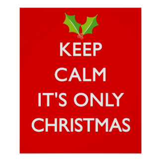 KEEP CALM IT'S ONLY CHRISTMAS POSTER