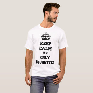 Keep calm it's only Tourettes T-Shirt