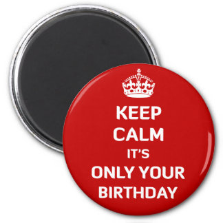 Keep Calm It's Only Your Birthday Fridge Magnets