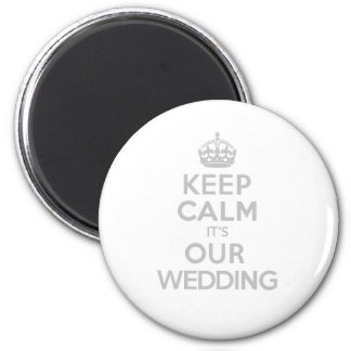 KEEP CALM its OUR WEDDING 6 Cm Round Magnet