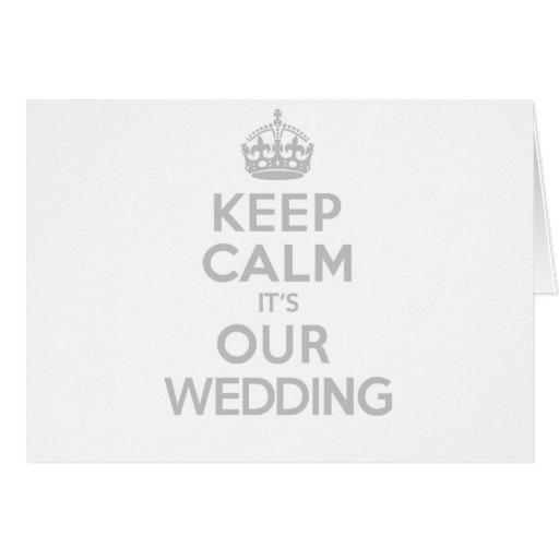 KEEP CALM its OUR WEDDING Greeting Cards