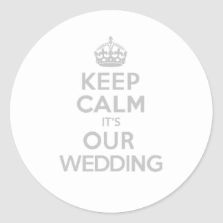 KEEP CALM its OUR WEDDING Round Sticker