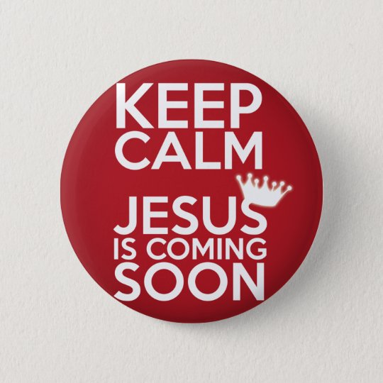 """Keep Calm Jesus Is Coming Soon"" - Button"