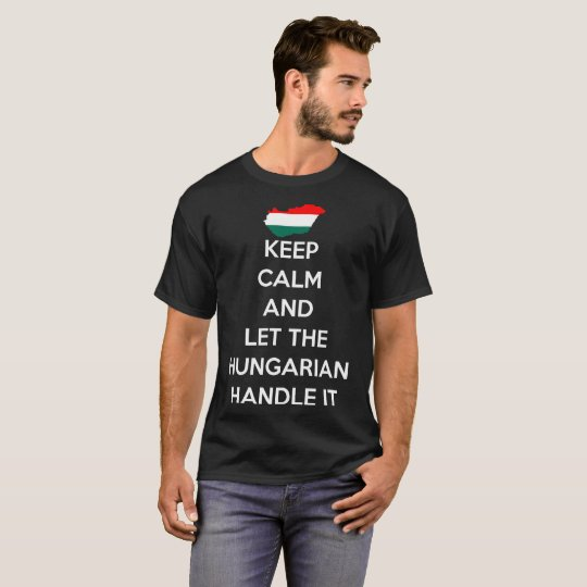 Keep Calm Let Hungarian Handle It Country Pride