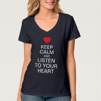 Keep calm listen to your heart tee shirts