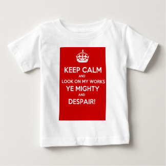 Keep Calm Look on my works ye Mighty and despair Baby T-Shirt