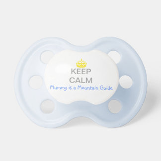 keep calm mummy is a mountain guide baby pacifiers