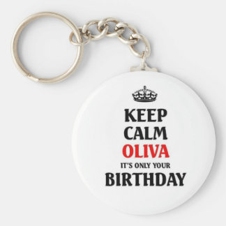 Keep calm Olivia it's only your birthday Key Ring
