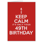Keep Calm Only 49th Birthday Card