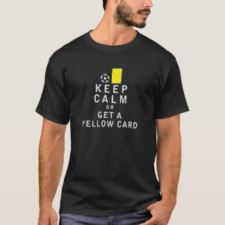 Keep Calm or Get a Yellow Card T-Shirt