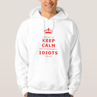 Keep Calm Parody - Surrounded by Idiots Hoodie