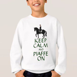 Keep Calm & Piaffe On Dressage Sweatshirt
