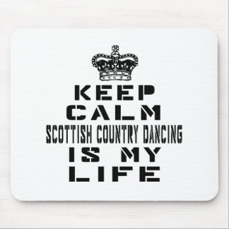 Keep calm Scottish Country Dancing is my life Mouse Pad