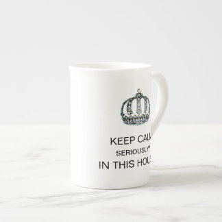 KEEP CALM - SERIOUSLY? - IN THIS HOUSE? BONE CHINA MUG