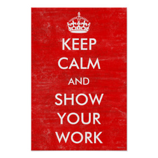 Keep Calm Show Your Work Math Classroom Teacher Poster