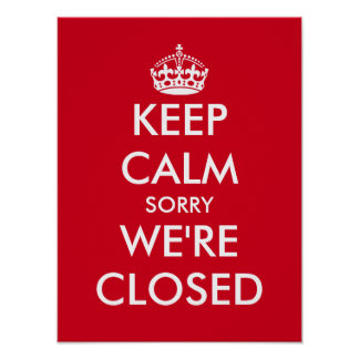 Keep calm sorry we're closed window sign poster