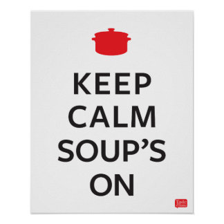 Keep Calm Soup's On Poster