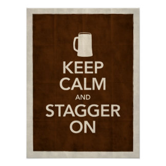 Keep Calm & Stagger On Poster