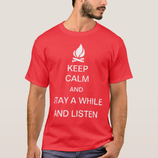Keep Calm, Stay a While and Listen T-Shirt