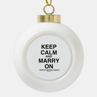 KEEP CALM, SUPPORT MARRIAGE CERAMIC BALL DECORATION