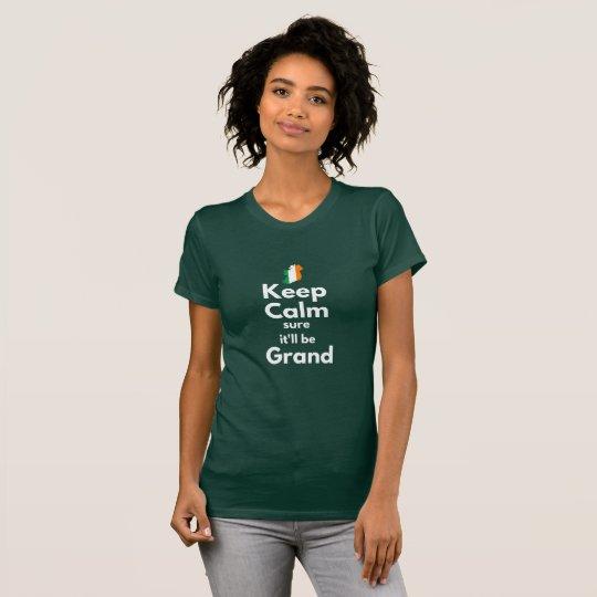 Keep Calm Sure It'll Be Grand T-Shirt -