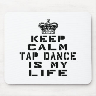 Keep calm Tap dance is my life Mouse Pad