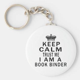 Keep Calm Trust Me I Am A book binder Keychains