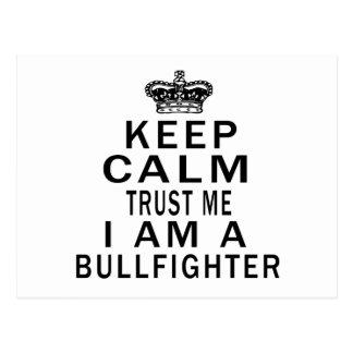 Keep Calm Trust Me I Am A Bullfighter Postcard