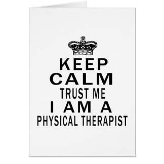 Keep Calm Trust Me I Am A Physical Therapist Cards