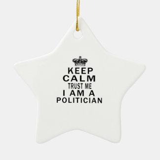 Keep Calm Trust Me I Am A Politician Ceramic Star Decoration