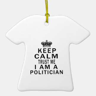 Keep Calm Trust Me I Am A Politician Ceramic T-Shirt Decoration