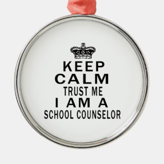 Keep Calm Trust Me I Am A school counselor Silver-Colored Round Decoration