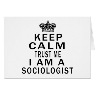 Keep Calm Trust Me I Am A Sociologist Greeting Cards