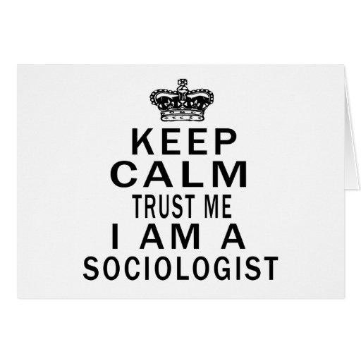 Keep Calm Trust Me I Am A Sociologist Greeting Cards
