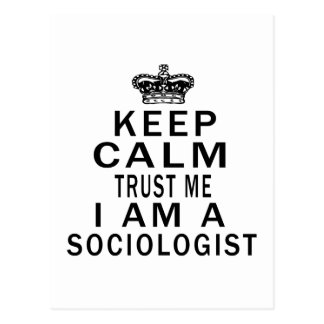 Keep Calm Trust Me I Am A Sociologist Postcard