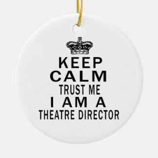 Keep Calm Trust Me I Am A Theatre director Christmas Ornament
