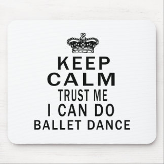 Keep Calm Trust Me I Can Do Ballet Dance Mouse Pad