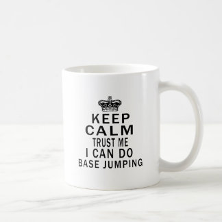 Keep Calm Trust Me I Can Do Base Jumping Mugs