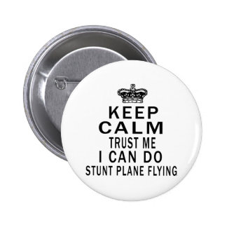 Keep Calm Trust Me I Can Do Stunt Plane Flying Pin