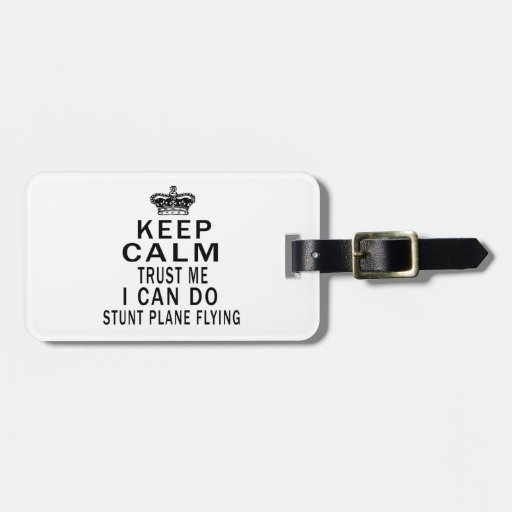Keep Calm Trust Me I Can Do Stunt Plane Flying Tag For Luggage