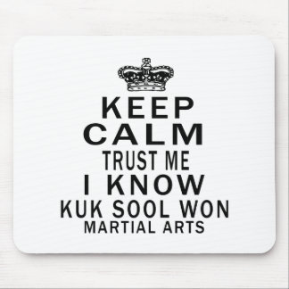 Keep Calm Trust Me I Know Kuk Sool Won Martial Art Mousepad