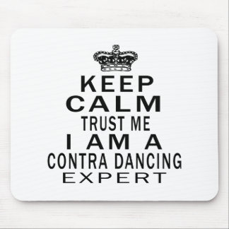 Keep calm trust me I'm a CONTRA DANCING expert Mouse Pads