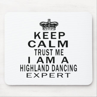 Keep calm trust me I'm a HIGHLAND DANCING expert Mouse Pads