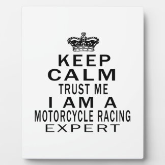 Keep calm trust me I'm a MOTORCYCLE RACING expert Display Plaque