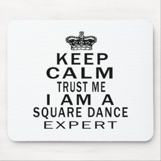 Keep calm trust me I'm a SQUARE DANCE  expert Mouse Pad