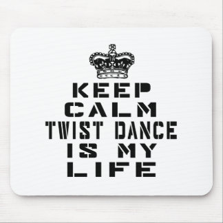 Keep calm Twist dance is my life Mouse Pad