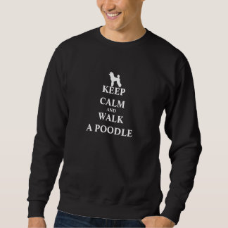 Keep Calm & Walk a Poodle fun mens sweatshirt