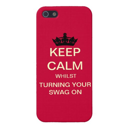Keep Calm Whilst Turning Your Swag On iPhone Case iPhone 5 Case