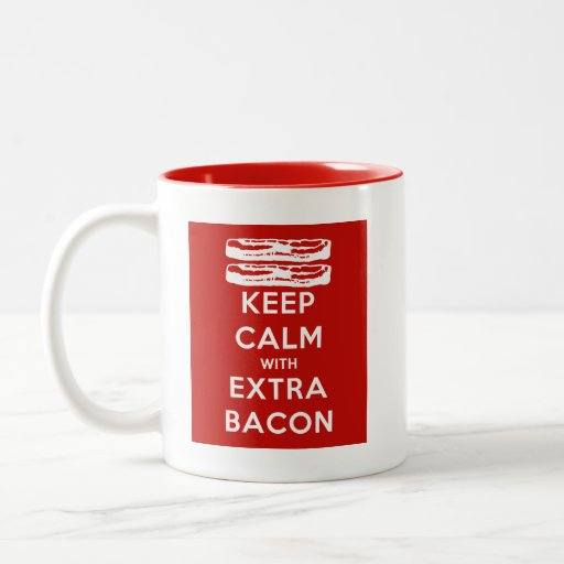 Keep Calm with Extra Bacon Mugs