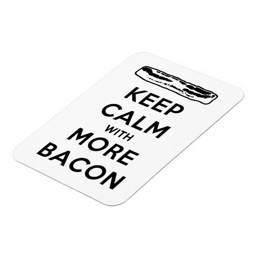 Keep Calm with More Bacon Vinyl Magnet